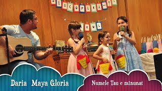 Numele Tau e minunat- Daria,Maya,Gloria Dumitru