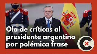 Polémica frase del presidente argentino, Alberto Fernández