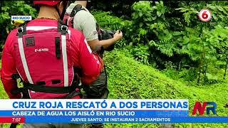 Cruz Roja rescató a las dos personas que quedaron atrapadas por cabeza de agua en Río Sucio