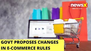 Govt Proposes Changes In E-commerce Rules | Stringent Rules For E-Com Giants | NewsX - NEWSXLIVE