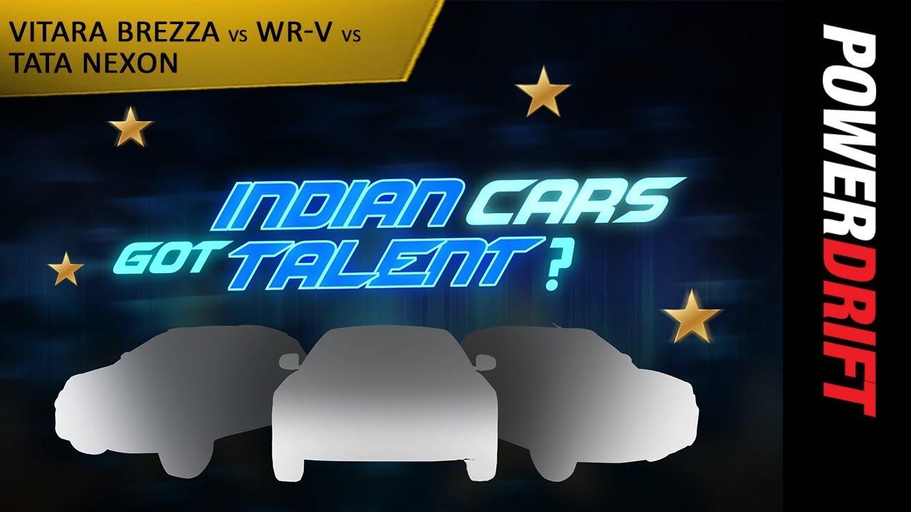 Tata Nexon vs Suzuki Brezza vs Honda WRV : Indian Cars Got Talent : PowerDrift