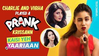 Charlie Chauhan & Vibha Anand pranked co-star Krissann Barretto   Kaisi Yeh Yaariyan   Tellychakkar - TELLYCHAKKAR