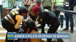 Miraflores: mujer en estado de ebriedad agrede a policía