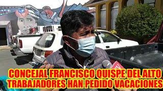 CONCEJAL FRANCISCO QUISPE DE JALLALLA EL 80% DE LOS TRABAJADORES DEL ALTO HAN PEDIDO VACACIONES