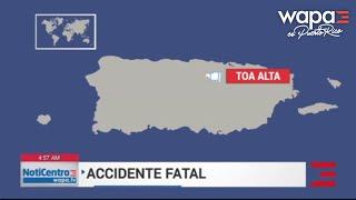 Sin identificar a víctima de accidente fatal en Toa Alta