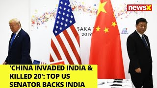'China Invaded India & Killed 20' | Top U.S Senator Backs India | NewsX - NEWSXLIVE