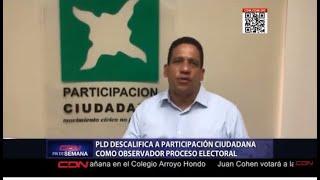 PLD descalifica a Participación Ciudadana como observador proceso electoral