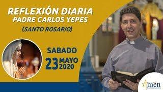 Santo Rosario  Meditado l Sábado  23  Mayo de 2020 l Padre Carlos Yepes