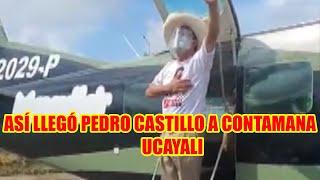 ASÍ FUE LA LLEGADA DE PEDRO CASTILLO CANTAMANA EN UCAYALI