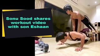 Sonu Sood shares workout video with son Eshaan - IANSINDIA