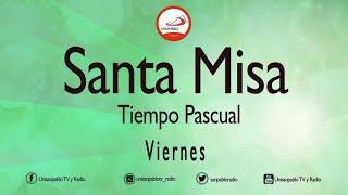 SANTA MISA 22 DE MAYO DE 2020 - VIERNES DE LA SEXTA SEMANA DE PASCUA