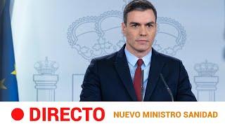 EN DIRECTO ???? SÁNCHEZ anuncia el nombre del nuevo MINISTRO de SANIDAD | RTVE Noticias