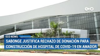 Donación de hospital de empresa china fue tardía, explica Sabonge   ECO News