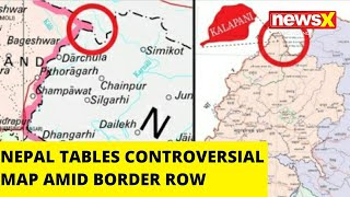 NEPAL TABLES CONTROVERSIAL MAP AMID BORDER ROW |NewsX - NEWSXLIVE