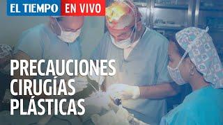 El Tiempo en Vivo: ¿Qué precauciones hay que tener a la hora de realizarse una cirugía plástica