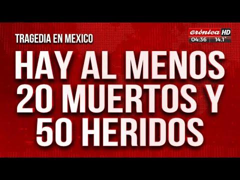 Tragedia en México: Al menos 20 muertos y 50 heridos