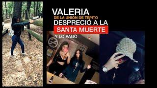 VALERIA, DESPRECIO? A LA SANTA MUERTE Y LO PAGO? ...