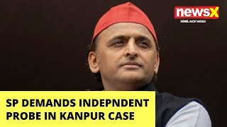 SP demands independent probe in Kanpur encounter | NewsX - NEWSXLIVE