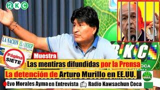 Evo Morales muestra las mentiras que difunde la prensa nacional - La detención Arturo Murillo