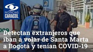 Detectan a cuatro extranjeros que iban a volar de Santa Marta a Bogotá y tenían COVID-19