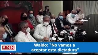 """Waldo: """"No vamos a aceptar esta dictadura"""""""
