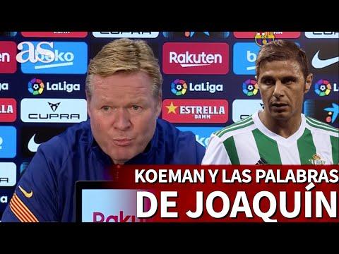 La respuesta de Koeman por la frase de Joaquín al decir que «no le quería ni de utillero» | AS