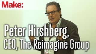 MakerCon Bay Area, May 2014: Peter Hirshberg, CEO, The Reimagine Group