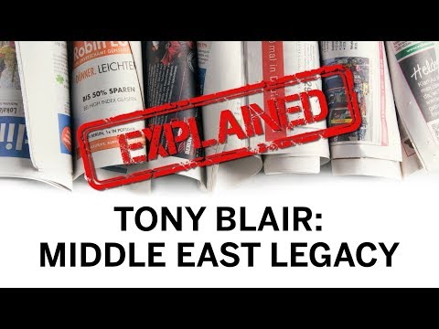 Explained: Tony Blair's Middle East Legacy