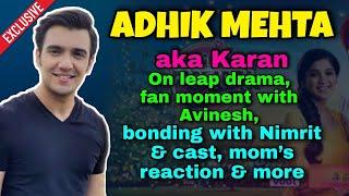 Adhik Mehta aka Karan post LEAP drama, fan moment with Avinesh, bonding with Nimrit, and more - TELLYCHAKKAR