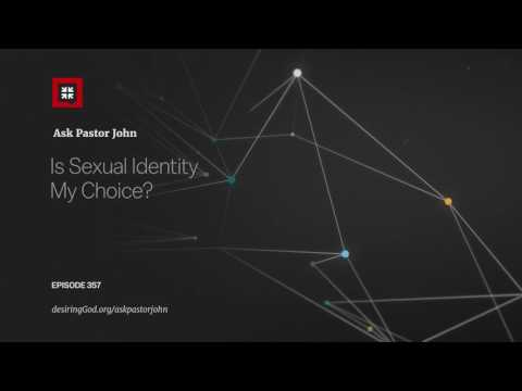 Is Sexual Identity My Choice? // Ask Pastor John