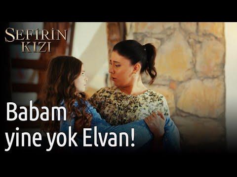Sefirin Kızı | Babam Yine Yok Elvan!