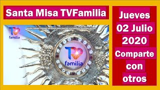 EN VIVO TVFAMILIA SANTA MISA 2 DE JULIO 2020 COMPARTELO AYUDA AL REINO DE DIOS