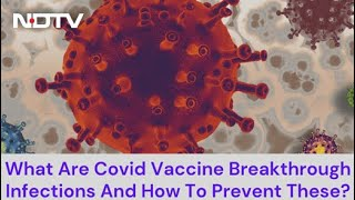 What Are Covid Vaccine Breakthrough Infections And How To Prevent These? - NDTV