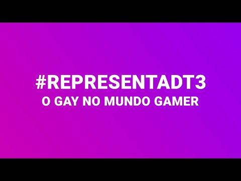 #REPRESENTADT3 - O gay no mundo gamer