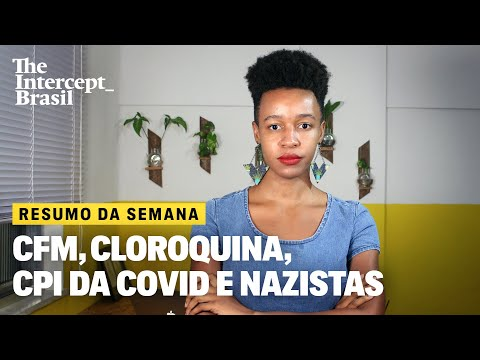 Gabinete paralelo: conselheiros do CFM incentivaram uso da cloroquina em reunião | RESUMO DA SEMANA