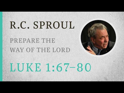 Prepare the Way of the Lord (Luke 1:67-80) — A Sermon by R.C. Sproul