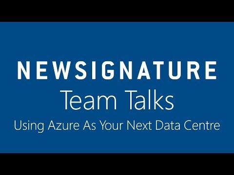 New Signature Team Talks - Using Azure as your next Data Centre
