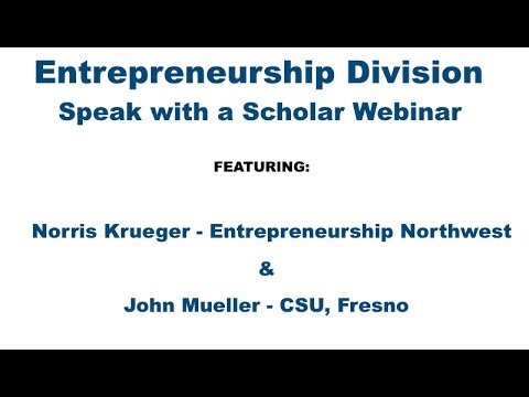 Entrepreneurship Speak with A Scholar Webinar - Featuring Norris Krueger & John Mueller