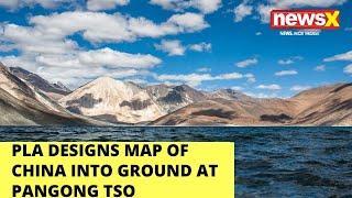 PLA designs map of China into ground at Pangong Tso | NewsX - NEWSXLIVE