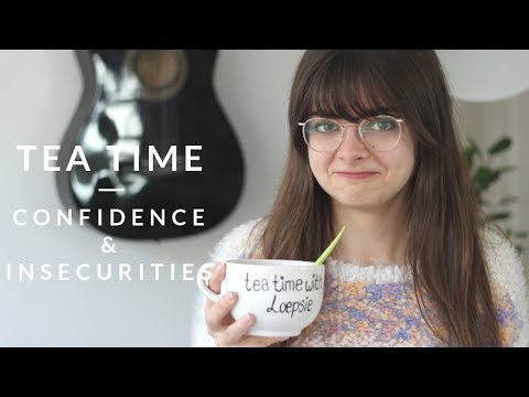 My Biggest Insecurity | High Self Esteem & Low Confidence | Tea Time