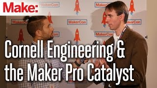 Cornell Engineering and the Maker Pro Catalyst