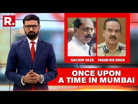 EXPLAINED: Sachin Vaze & Param Bir Singh; Once Upon A Time In Mumbai