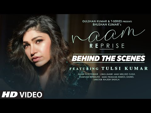 Naam Reprise - Behind the Scenes | Tulsi Kumar | T-Series