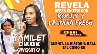 YAMILET EX MUJER DE ONGUITO CUENTA LA HISTORIA REAL TAL COMO ES Y SU FANTASIA CON ROCHY