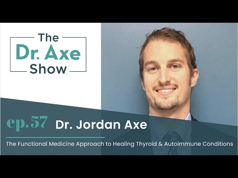 Functional Medicine Approach to Healing Thyroid & Autoimmune | The Dr. Axe Show Podcast Episode 57