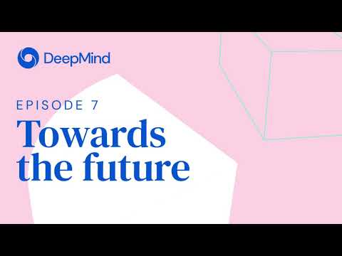 DeepMind: The Podcast   Episode 7: Towards the future