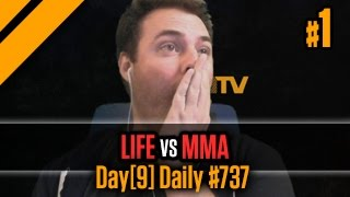 Day[9] Daily #737 - Life vs MMA P1