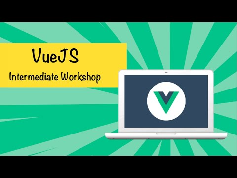 VueJS Intermediate Workshop (Learn VueJS Best Practices)