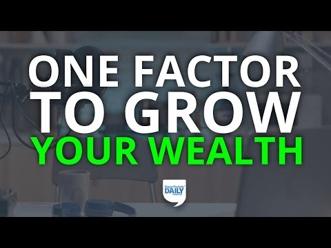 This One Factor Makes Growing Your Wealth Almost Guaranteed | Daily Podcast