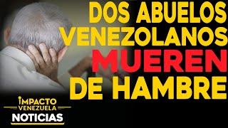 Peor que Haití: Dos abuelos venezolanos mueren de hambre | ???? NOTICIAS VENEZUELA HOY octubre 29 2020